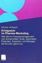 Erfolgreich im Pharma-Marketing: Wie Sie im Produktmanagement von Arzneimitteln Ärzte, Apotheker, Patienten, Experten und Manager schneller als Kunden gewinnen