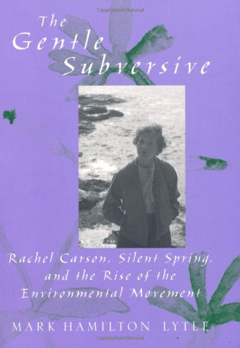 The Gentle Subversive: Rachel Carson, Silent Spring, and the Rise of the Environmental Movement (New Narratives in American History)