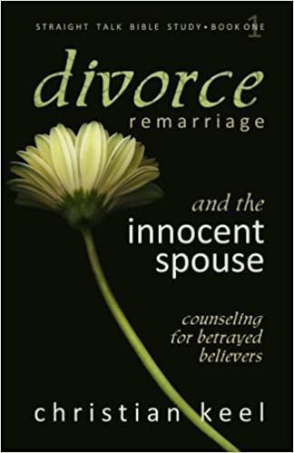 Divorce - Remarriage and the Innocent Spouse: Counseling for Betrayed Believers: Volume 1 (Straight Talk Bible Study) by Christian Keel (2015-12-16)