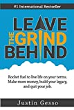 img - for Leave The Grind Behind: Rocket fuel to live life on your terms. Make more money, build your legacy, and quit your job book / textbook / text book