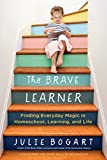 #4: The Brave Learner: Finding Everyday Magic in Homeschool, Learning, and Life
