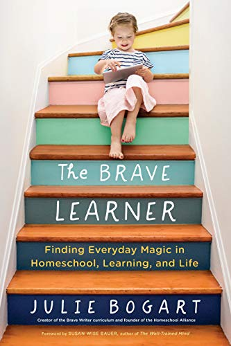 The Brave Learner: Finding Everyday Magic in Homeschool, Learning, and Life ()
