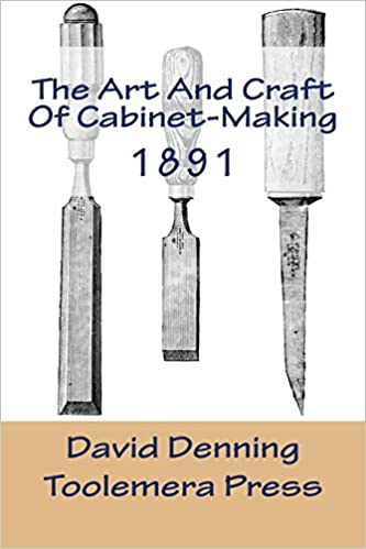 The Art And Craft Of Cabinet-Making: A Practical Handbook To The