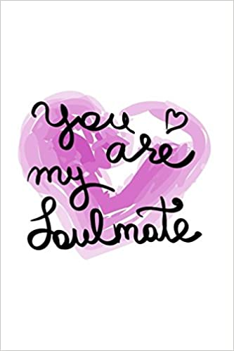 You Are My Soulmate: 120 Page Journal With Romantic Love