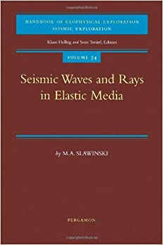 Seismic Waves and Rays in Elastic Media: 34 (Handbook of Geophysical Exploration: Seismic Exploration)