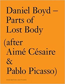 Daniel Boyd - Parts of Lost Body (After Aime Cesaire & Pablo Picasso)
