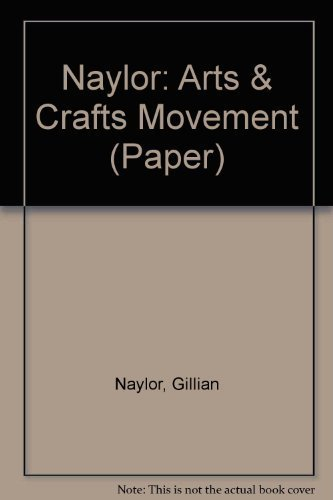 The Arts and  Crafts Movement: A Study of Its Sources, Ideals, and Influence on Design Theory