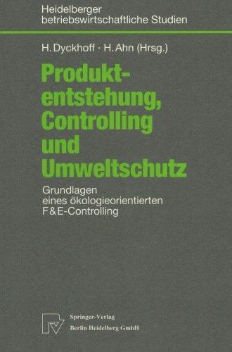 Produktentstehung, Controlling und Umweltschutz: Grundlagen eines ökologieorientierten F&E-Controlling (Betriebswirtschaftliche Studien) (German Edition) by Harald Dyckhoff