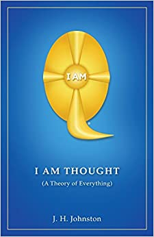 I Am Thought: ( A Theory of Everything )