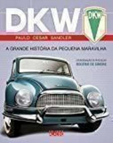 DKW. A Grande História da Pequena Maravilha