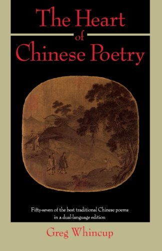 The Heart of Chinese Poetry: Fifty-Seven of the Best Traditional Chinese Poems in a Dual-Language Edition