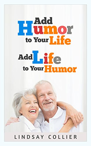 Add Humor to Your Life; Add Life to Your Humor (Living Your Life To the Fullest)
