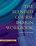 The Blended Course Design Workbook: A Practical Guide