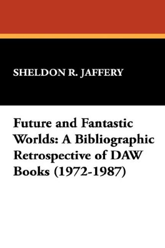 Future And Fantastic Worlds: A Bibliographic Retrospective Of Daw Books (1972-1987) (Starmont Reference Guide)