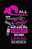 All Women Are Created Equal But Only The Finest Become Legal Nurses: Calendar Year 2020 Daily Planner for Organized Nurses