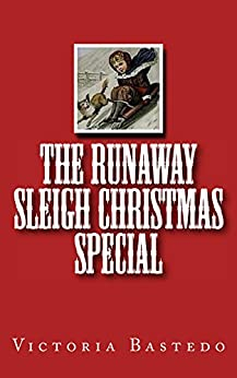 The Runaway Sleigh Christmas Special by [Bastedo, Victoria]