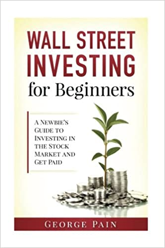 Wall Street Investing for Beginners: A Newbie's Guide to Investing