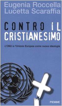 Contro il cristianesimo. L'ONU e l'Unione Europea come nuova ideologia