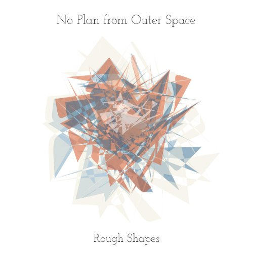 Rough shapes no plan from outer space mp3 for Outer space planning and design group