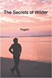 The Secrets of Wilder - A Story of Inner Silence, Ecstasy and Enlightenment (English Edition)