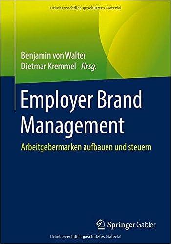 Employer Brand Management: Arbeitgebermarken aufbauen und steuern ...