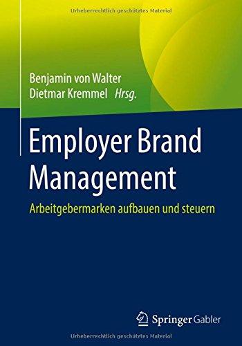 Employer Brand Management: Arbeitgebermarken aufbauen und steuern Taschenbuch – 8. August 2016 Benjamin von Walter Dietmar Kremmel Springer Gabler 3658069376