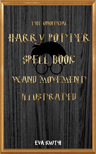 - The Unofficial Harry Potter Spell book Wand Movement Illustrated: Magic Spell book contains all the spells