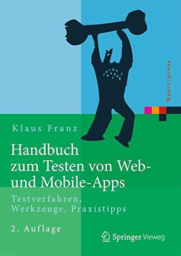 Handbuch zum Testen von Web- und Mobile-Apps: Testverfahren, Werkzeuge, Praxistipps (Xpert.press)