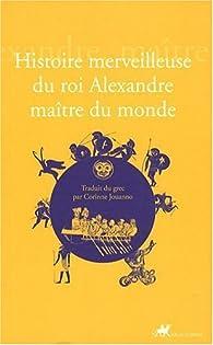 Histoire merveilleuse du roi Alexandre maître du monde par  Anonyme