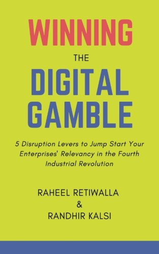 Winning the Digital Gamble: 5 Disruption Levers to Jump Start Your Enterprises' Relevancy in the Fourth Industrial Revol
