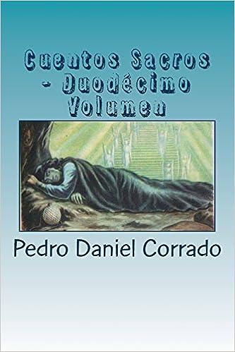 Cuentos Sacros - Duodecimo Volumen: 365 Cuentos Infantiles y Juveniles: Volume 12: Amazon.es: Mr. Pedro Daniel Corrado: Libros