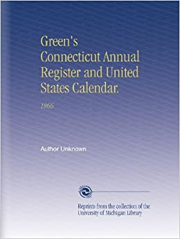 Green's Connecticut Annual Register and United States Calendar.: 1866 B002KANTMO