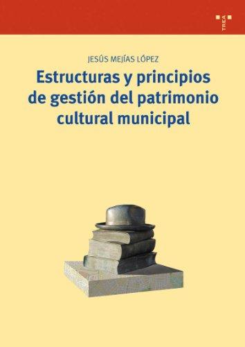 Descargar Libro Estructuras Y Principios De Gestión Del Patrimonio Cultural Municipal Jesús Mejías López