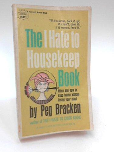 The I Hate to Housekeep Book - When and How to Keep House Without Losing Your (Daisy Peg)