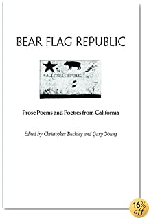 Bear Flag Republic: Prose Poems and Poetics from California