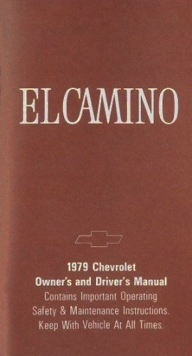 1979 CHEVY EL CAMINO FACTORY OWNERS INSTRUCTION & OPERATING MANUAL - USERS GUIDE - INCLUDES Engine, Electrical, Maintenance, Controls, Fluids, Specifications and much more - CHEVROLET 79