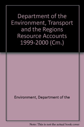 Department of the Environment, Transport and the Regions Resource Accounts 1999-2000 (Cm.:)