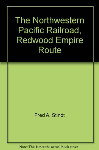 Pacific Northwestern Railroad (The Northwestern Pacific Railroad, Redwood Empire Route)