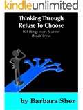 Thinking Through Refuse to Choose: 101 things every Scanner should know (English Edition)