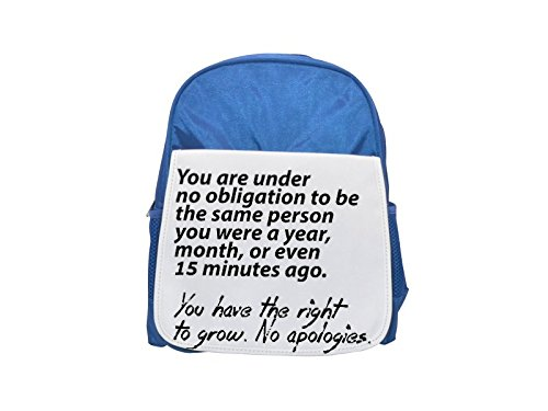 You are under no obligation to be the same person you were a year, month, or even 15 minutes ago. You have the right to grow. No apologies printed kid's blue backpack, Cute backpacks, cute small backp