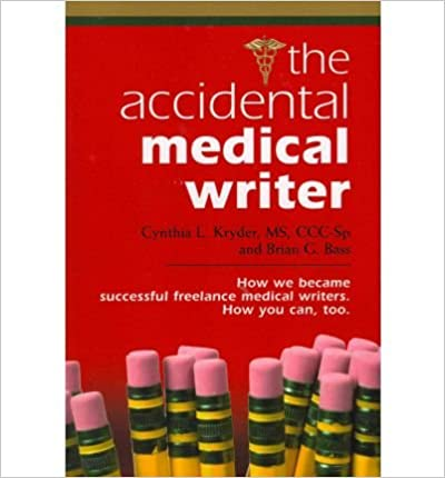 [ The Accidental Medical Writer: How We Became Successful Freelance Medical Writers. How You Can, Too. Bass, Brian G. ( Author ) ] { } 2008