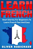 Learn French: Short Stories for Beginners to Learn French Quickly and Easily