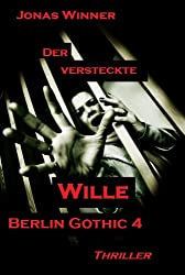Berlin Gothic 4: Der versteckte Wille (Thriller) (German Edition)