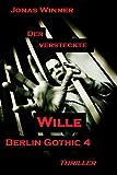 Berlin Gothic 4: Der versteckte Wille (Thriller) (German Edition)