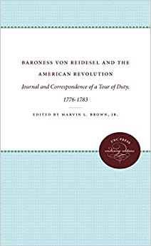Book Baroness von Riedesel and the American Revolution: Journal and Correspondence of a Tour of Duty, 1776-1783 (Published by the Omohundro Institute of ... and the University of North Carolina Press)