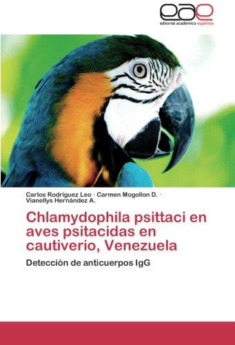 Chlamydophila psittaci en aves psitacidas en cautiverio, Venezuela: Deteccion de anticuerpos IgG (Spanish Edition) [Carlos Rodriguez Leo - Carmen Mogollon D. - Vianellys Hernandez A.] (Tapa Blanda)