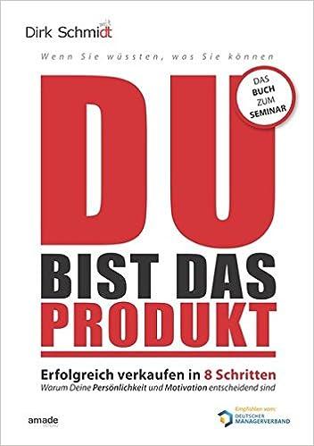 Cover des Buchs: DU bist das Produkt: Erfolgreich verkaufen in 8 Schritten - warum Deine Motivation und Persönlichkeit entscheidend sind (Wenn Sie wüssten, was Sie können)