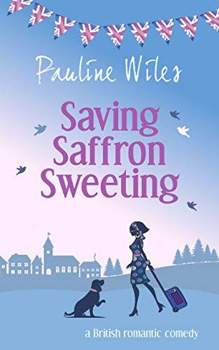 Saving Saffron Sweeting: a British romantic comedy