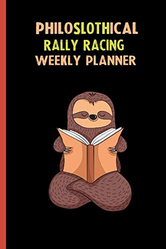 - Philoslothical Rally Racing Weekly Planner: Habit Tracker, Build Healthy Routines, Achieve Goals and Live Your Best Life