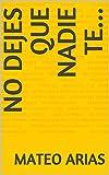 No dejes que Nadie te... (1) (Spanish Edition)
